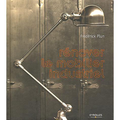 R nover le mobilier industriel achat vente livre fr d rik plun eyrolles p - Livre mobilier industriel ...