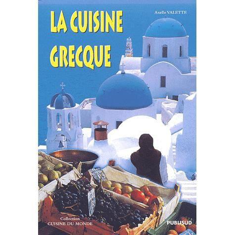 La cuisine grecque achat vente livre axelle valette for Cuisine grecque