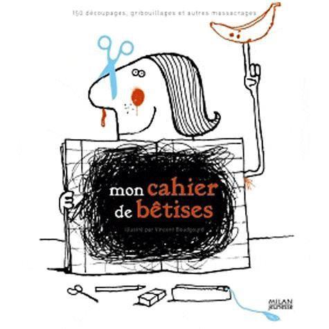 mon cahier de b tises achat vente livre vincent boudgourd editions milan parution 14 05 2009. Black Bedroom Furniture Sets. Home Design Ideas