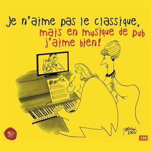 Je n'aime pas le classique, mais en musique de pub j'aime bien ! by Compilation (CD)