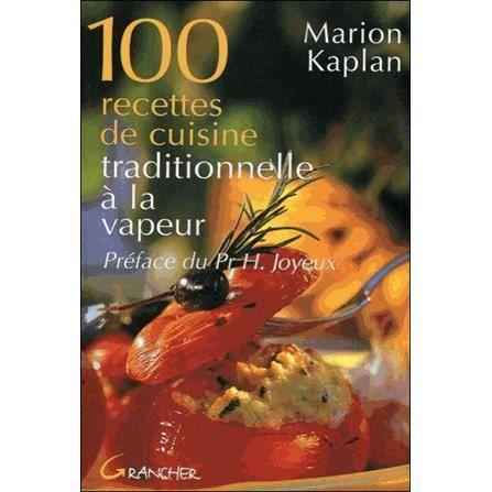 100 recettes de cuisine traditionnelle la vapeur achat vente livre marion kaplan editions - La cuisine a toute vapeur ...