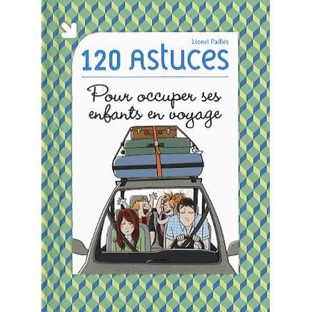 120 astuces pour occuper ses enfants en voyage achat vente livre lionel paill s editions. Black Bedroom Furniture Sets. Home Design Ideas