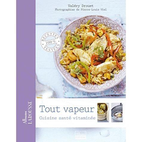 Tout vapeur achat vente livre val ry drouet larousse parution 09 02 2011 pas cher cdiscount - La cuisine a toute vapeur ...