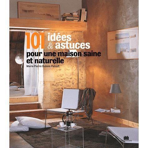 101 id es et astuces pour une maison saine et natu achat vente livre marie pierre dubois. Black Bedroom Furniture Sets. Home Design Ideas