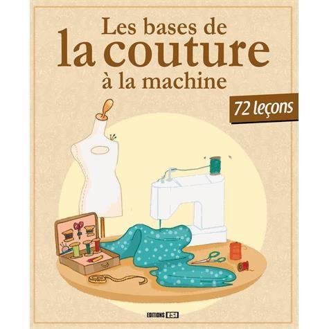 les bases de la couture la machine achat vente livre. Black Bedroom Furniture Sets. Home Design Ideas