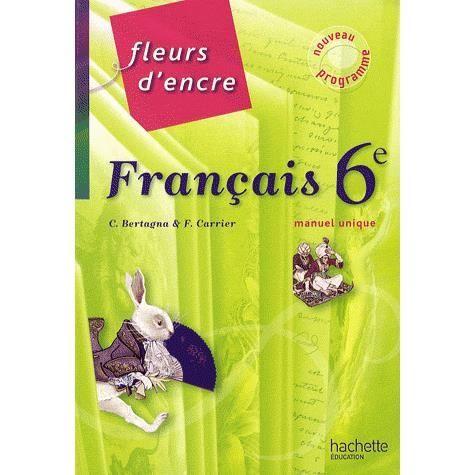 Francais 6e Fleurs d'encre - Achat / Vente livre Chantal Bertagna;Françoise Carrier-Nayrolles ...