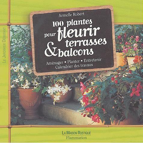 100 plantes pour fleurir terrasses balcons achat. Black Bedroom Furniture Sets. Home Design Ideas