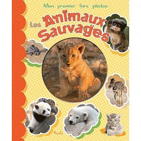 les animaux sauvages achat vente livre piccolia piccolia parution 15 09 2012 pas cher. Black Bedroom Furniture Sets. Home Design Ideas