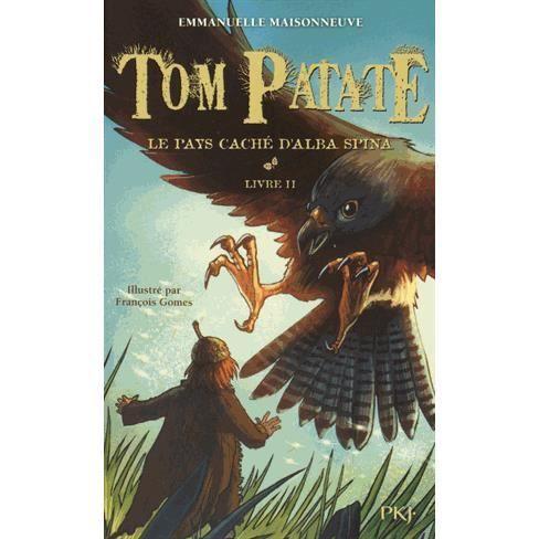 Tom Patate Livre 2 Le pays caché d'Alba Spina - Emmanuelle Maisonneuve