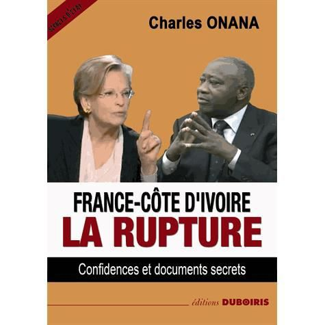 france c te d 39 ivoire la rupture achat vente livre charles onana editions duboiris parution. Black Bedroom Furniture Sets. Home Design Ideas