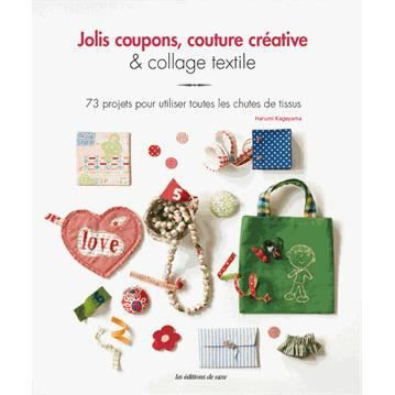 jolis coupons couture cr ative collage textile achat vente livre harumi kageyama les. Black Bedroom Furniture Sets. Home Design Ideas