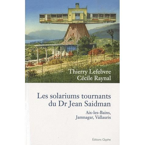 les solariums tournants du dr jean saidman achat vente livre thierry lefebvre c cile raynal. Black Bedroom Furniture Sets. Home Design Ideas