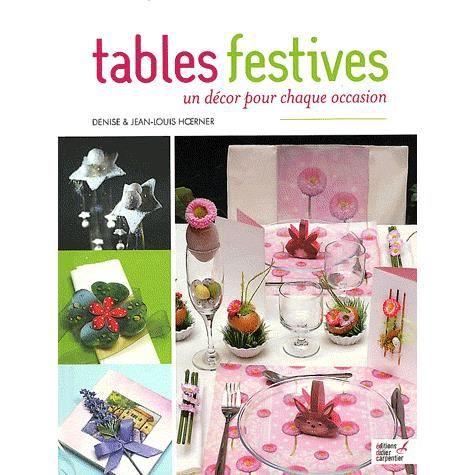 Tables festives achat vente livre denise hoerner jean louis hoerner editions carpentier - Decor discount st jean de vedas ...