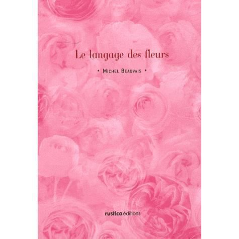 le langage des fleurs achat vente livre michel beauvais rustica parution 01 novembre 2007. Black Bedroom Furniture Sets. Home Design Ideas