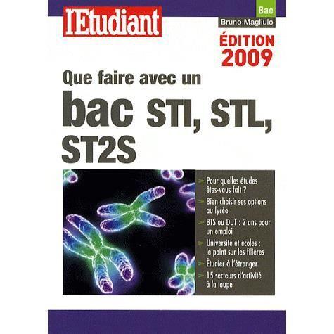 QUE FAIRE AVEC UN BAC STI, STL, ST2S (EDITION 2009 - Achat