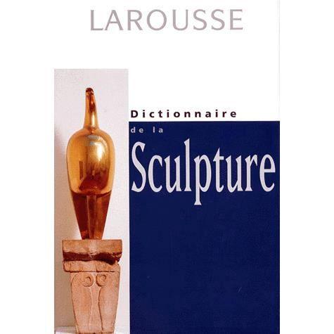 Dictionnaire de la sculpture achat vente livre jean for Chambre commerciale 13 octobre 1998