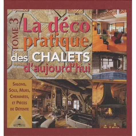 La d co pratique des chalets d 39 aujourd 39 hui achat vente livre fr d - Deco chalet pas cher ...