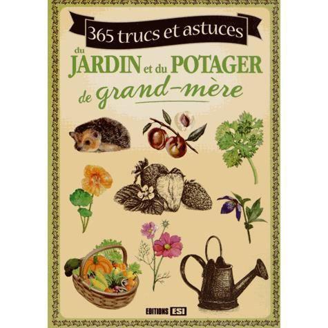 365 trucs et astuces du jardin et du potager de gr achat for Bd du jardin botanique 50