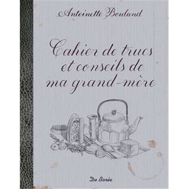 Cahier de trucs et conseils de ma grand m re achat vente livre antoinette bouland editions - Truc de grand mere coup de soleil ...