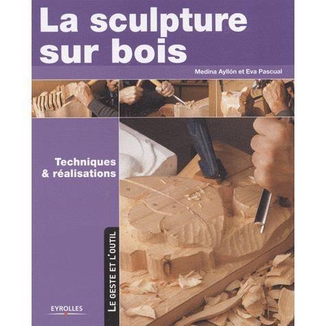 La sculpture sur bois achat vente livre medina ayllon eva pascual eyrolle - La sculpture sur bois ...