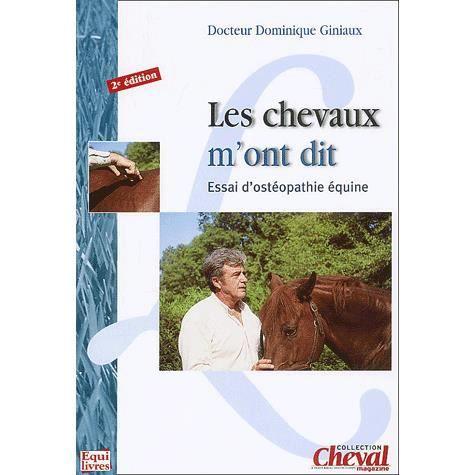 Les chevaux m'ont dit. Essai d'ostéopathie équine, 2e édition - Dominique Giniaux