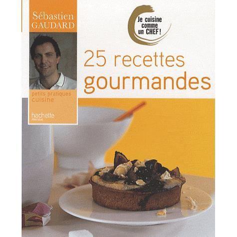 25 recettes gourmandes achat vente livre s bastien for Livre cuisine norbert