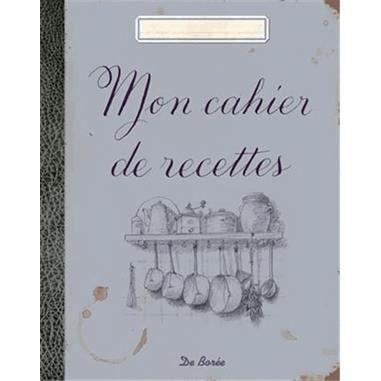 Mon cahier de recettes achat vente livre de bor e - Cahier de cuisine a remplir ...