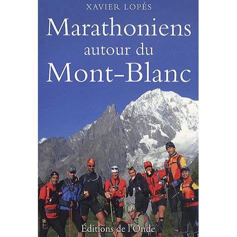 marathoniens autour du mont blanc achat vente livre xavier lop 233 s editions de l onde parution
