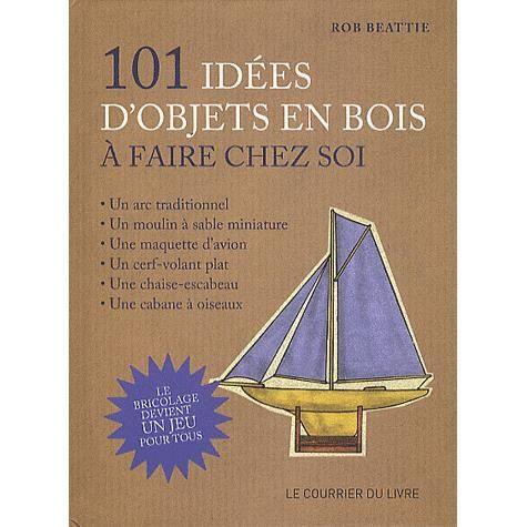 101 id es d 39 objets en bois faire chez soi achat vente livre rob beattie le courrier du. Black Bedroom Furniture Sets. Home Design Ideas