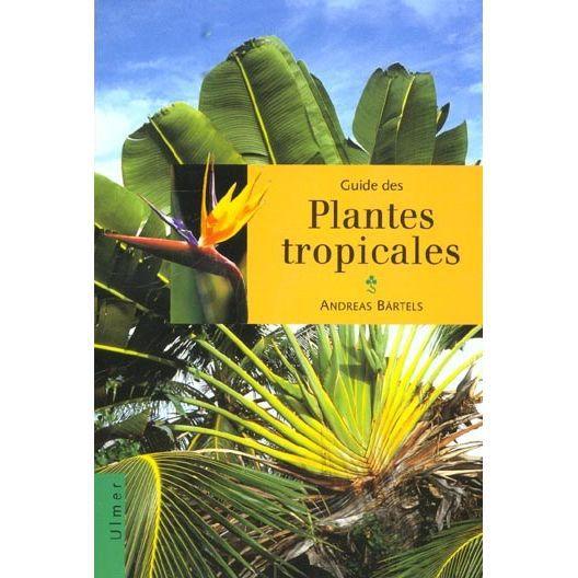 Guide des plantes tropicales achat vente livre andreas for Achat de plantes