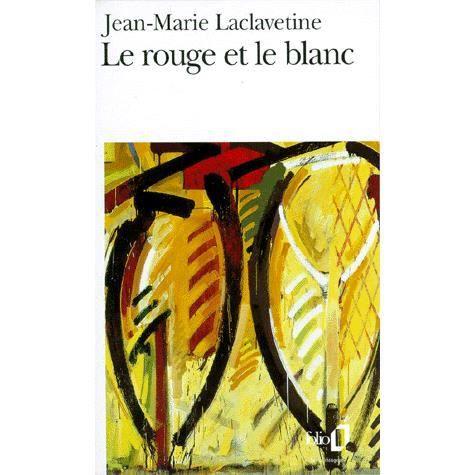 Le rouge et le blanc achat vente livre jean marie laclavetine editions gallimard parution 01 - Le rouge et le blanc ...