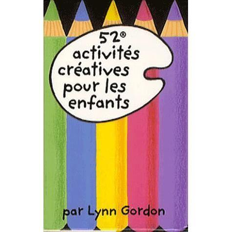 52 activit s cr atives pour les enfants achat vente livre lynn gordon editions 365 parution. Black Bedroom Furniture Sets. Home Design Ideas