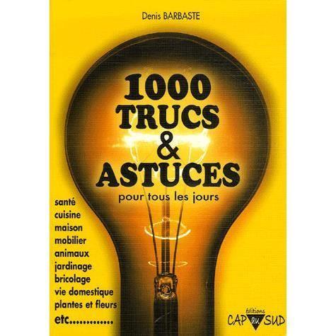 1000 trucs et astuces pour tous les jours achat vente livre denis barbast - Trucs et astuces deco ...