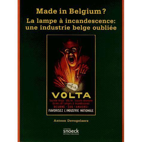 Made in belgium achat vente livre antoon devogelaere snoeck parution 24 - Que produit une lampe a incandescence ...