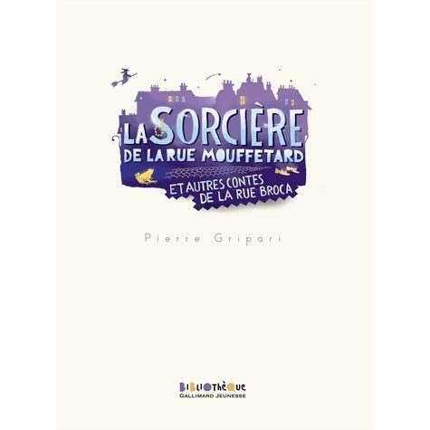 La sorci re de la rue mouffetard et autres contes achat vente livre pierre gripari gallimard - Contes rue broca ...