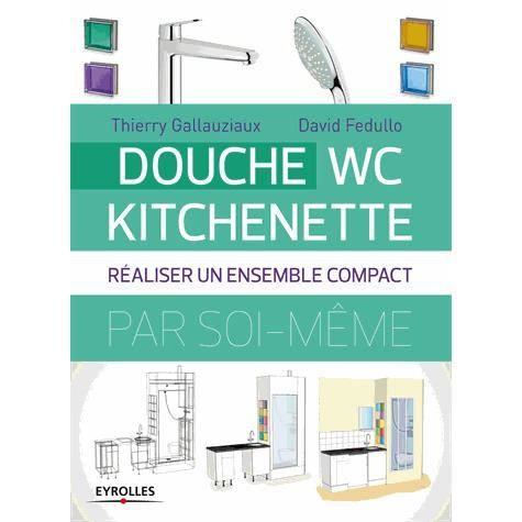 douche wc kitchenette achat vente livre thierry gallauziaux david fedullo eyrolles parution. Black Bedroom Furniture Sets. Home Design Ideas