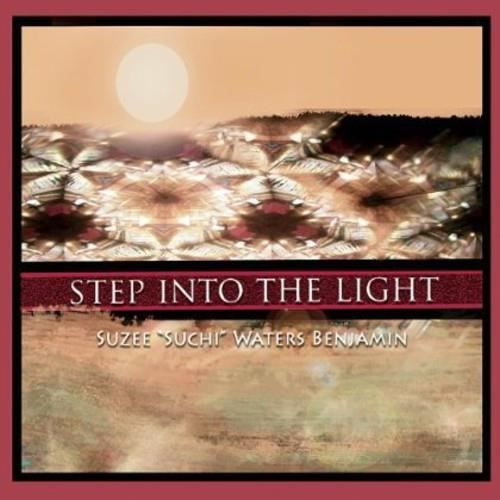 Step Into The Light And Let It Go: Benjamin, Suzee Suchi Waters