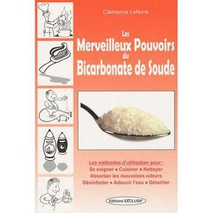 Les merveilleux pouvoirs du bicarbonate de soude achat vente livre cl mence lef vre exclusif - Bicarbonate de soude technique ...