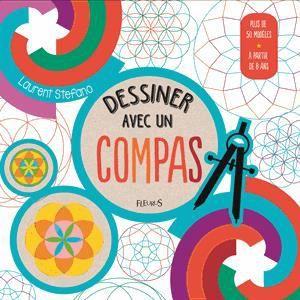 Dessiner avec un compas achat vente livre laurent stefano fleurus parution 28 08 2015 pas - Dessiner des rosaces ...