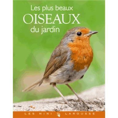 Les plus beaux oiseaux du jardin achat vente livre guilhem lesaffre larousse parution 10 04 - Les animaux du jardin ...