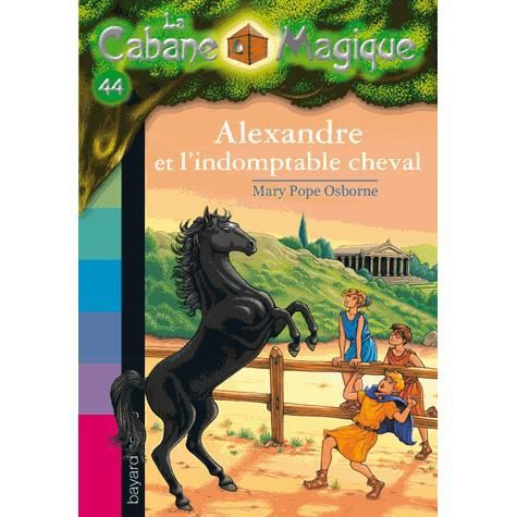 La Cabane Magique, Tome 44 : Alexandre et l'indomptable cheval By Mary Pope Osb