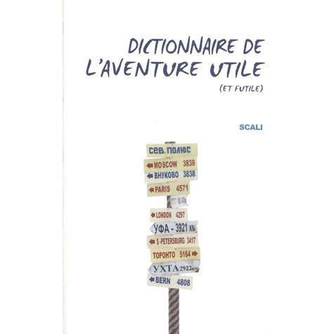 dictionnaire de l 39 aventure utile et futile achat vente livre jean christophe lafaille. Black Bedroom Furniture Sets. Home Design Ideas