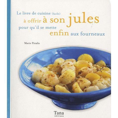 le livre de cuisine facile a offrir a son jules achat vente livre marie pittalis tana. Black Bedroom Furniture Sets. Home Design Ideas