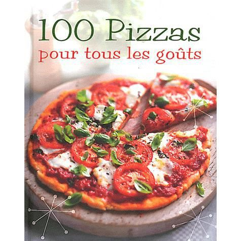 100 pizzas pour tous les go ts achat vente livre - Volets interieurs pour tous les gouts ...
