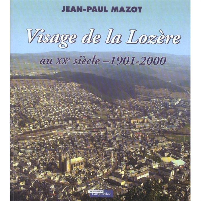 Visage de la Lozère au XXe siècle, 1901-2000 | Mazot, Jean-Paul (19..-...) - Historien de la Lozère. Auteur