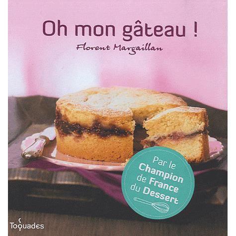 Oh mon g teau achat vente livre florent margaillan - Le journal des femmes cuisine mon livre ...