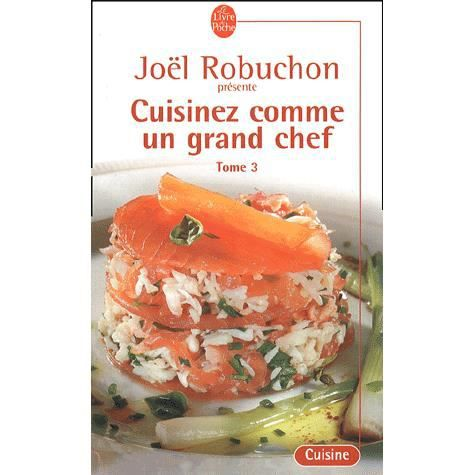 Cuisinez comme un grand chef tome 3 achat vente livre jo l robuchon lgf le livre de poche - France 2 cuisinez comme un chef ...