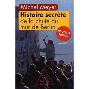 LIVRE HISTOIRE MONDE Histoire secrète de la chute du mur de Berlin