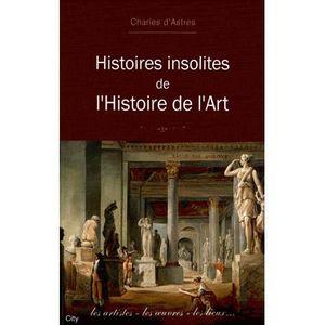 LIVRES BEAUX-ARTS Histoires insolites de l'histoire de l'art