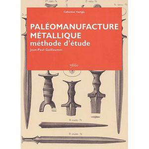HISTOIRE ANTIQUE Paléomanufacture métallique